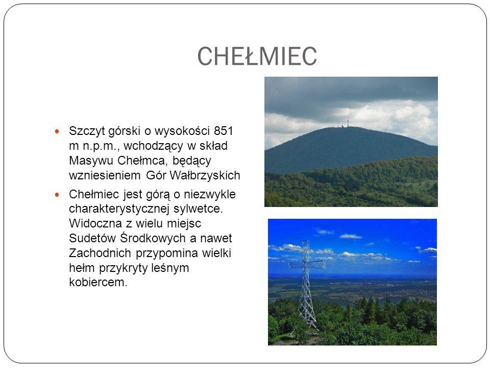 CHEŁMIEC Szczyt górski o wysokości 851 m n.p.m., wchodzący w skład Masywu Chełmca, będący wzniesieniem Gór Wałbrzyskich.