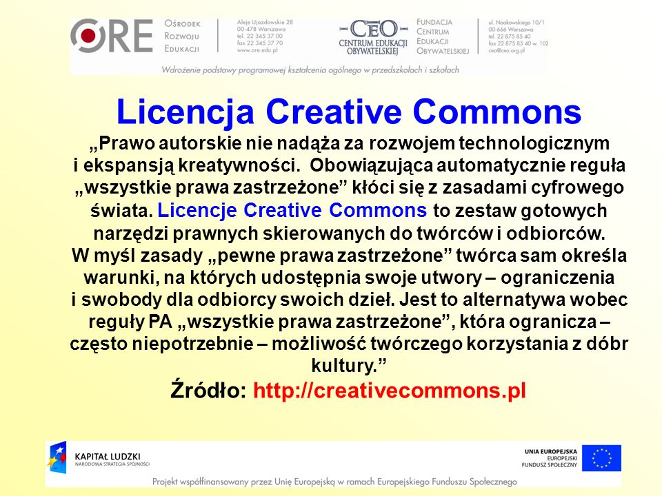 Licencja Creative Commons Źródło: http://creativecommons.pl