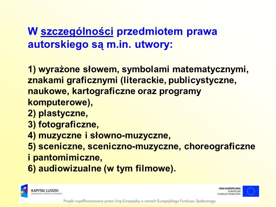 W szczególności przedmiotem prawa autorskiego są m.in. utwory: