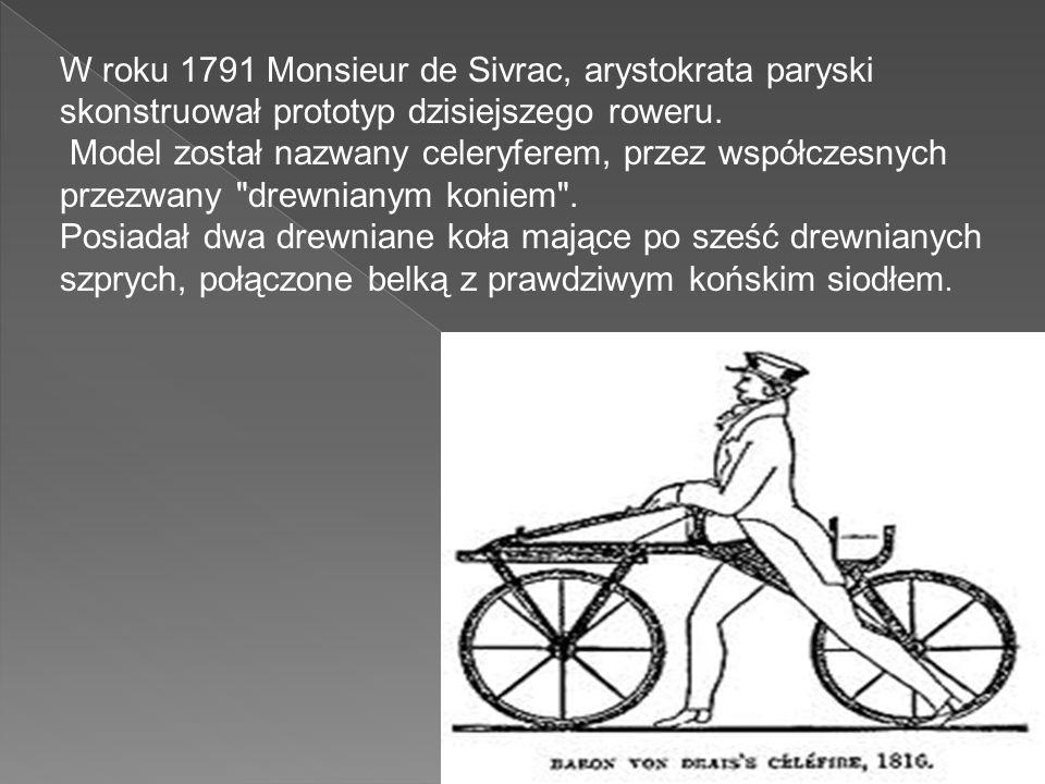 W roku 1791 Monsieur de Sivrac, arystokrata paryski skonstruował prototyp dzisiejszego roweru.