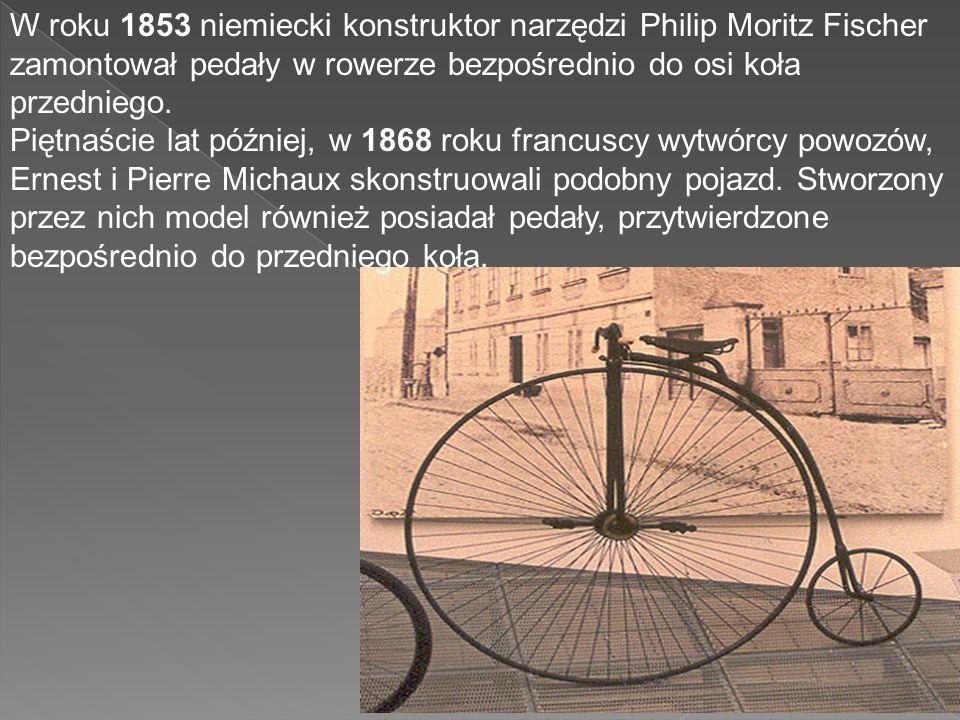 W roku 1853 niemiecki konstruktor narzędzi Philip Moritz Fischer zamontował pedały w rowerze bezpośrednio do osi koła przedniego.