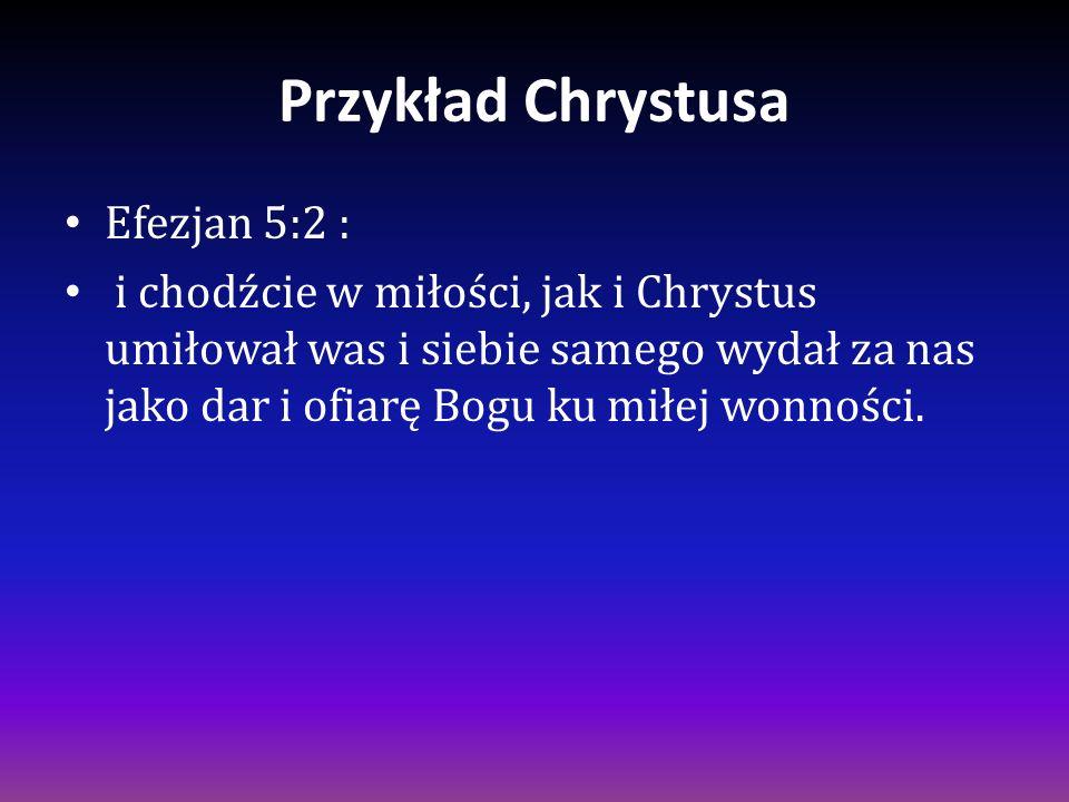 Przykład Chrystusa Efezjan 5:2 :