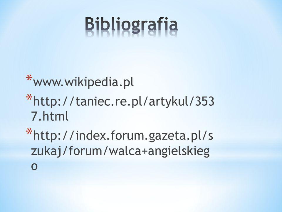 Bibliografia www.wikipedia.pl http://taniec.re.pl/artykul/353 7.html