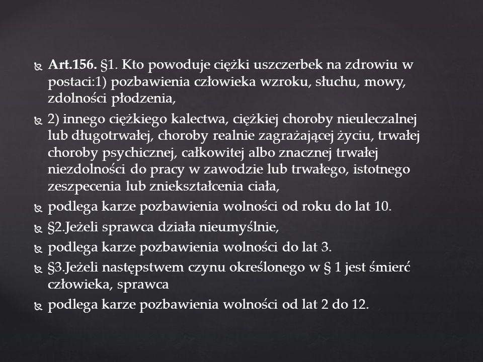 Art.156. §1. Kto powoduje ciężki uszczerbek na zdrowiu w postaci:1) pozbawienia człowieka wzroku, słuchu, mowy, zdolności płodzenia,