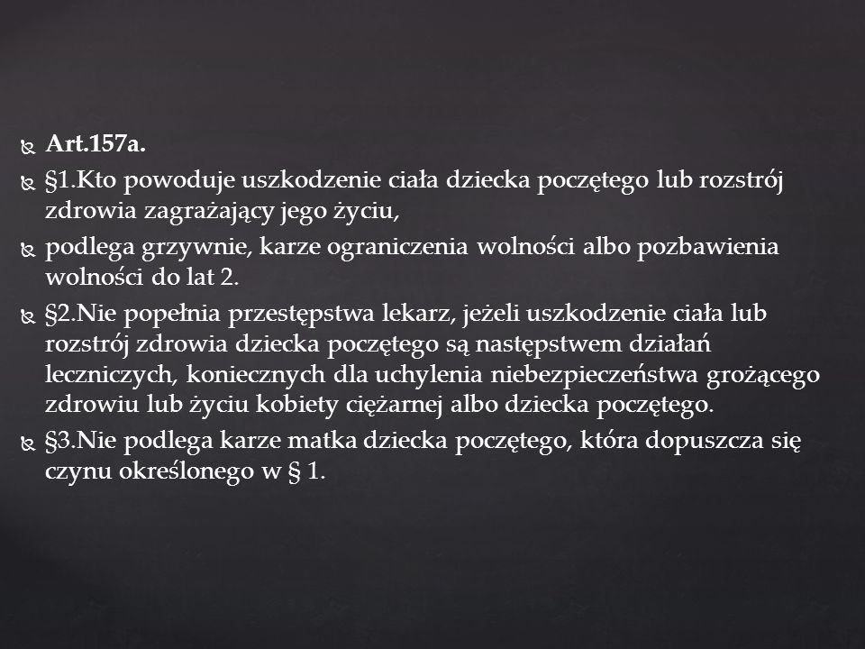 Art.157a. §1.Kto powoduje uszkodzenie ciała dziecka poczętego lub rozstrój zdrowia zagrażający jego życiu,