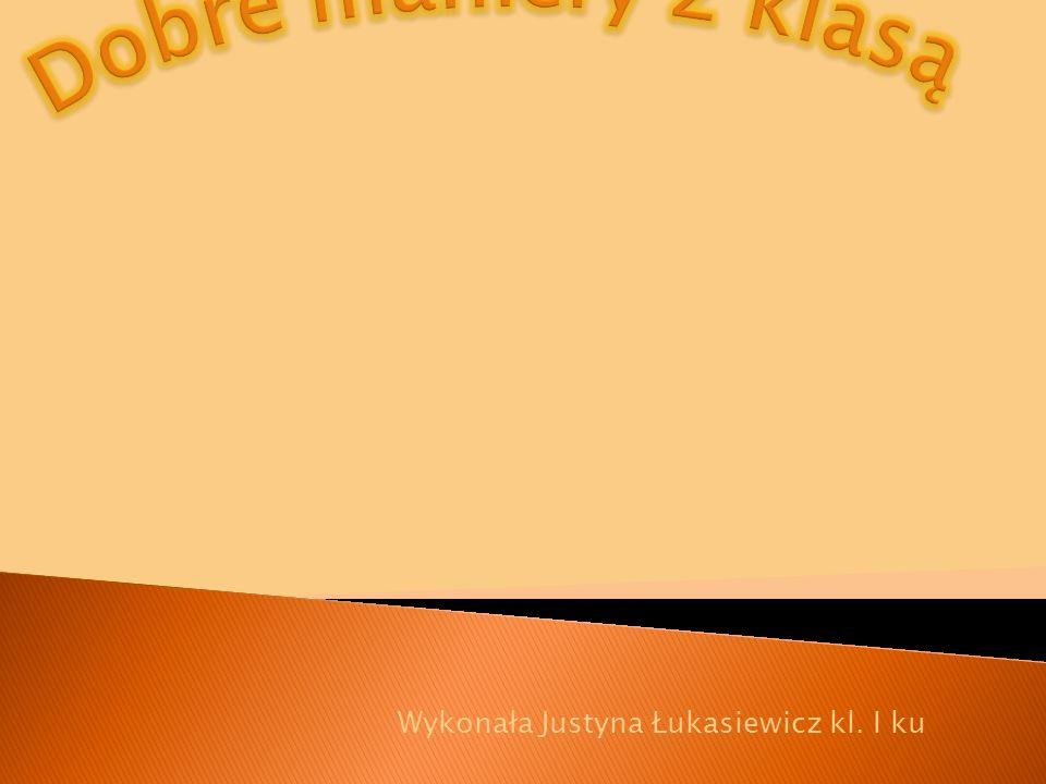 Wykonała Justyna Łukasiewicz kl. I ku