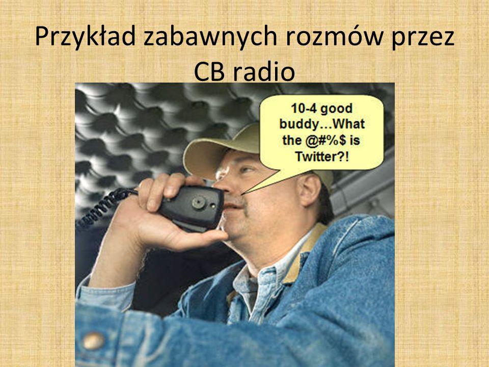 Przykład zabawnych rozmów przez CB radio