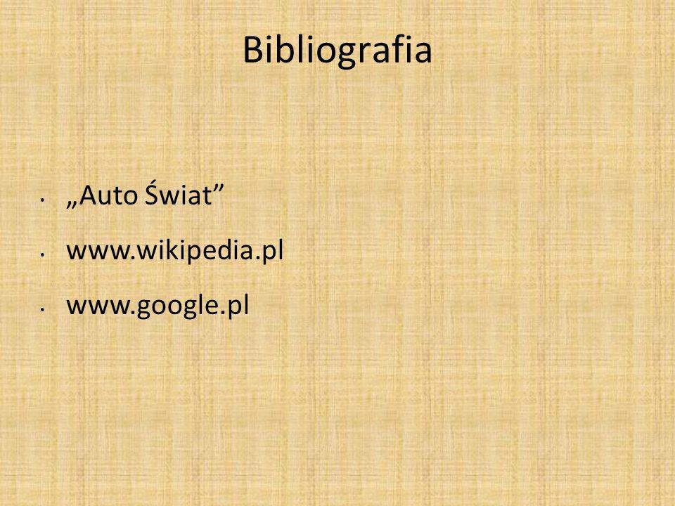 """Bibliografia """"Auto Świat www.wikipedia.pl www.google.pl"""