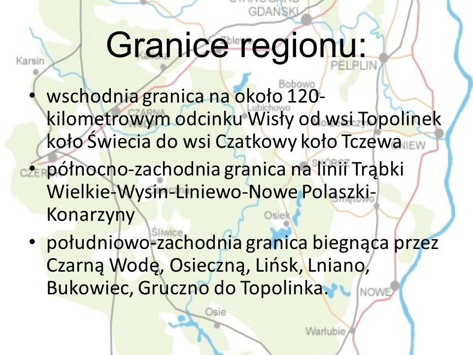 Granice regionu: wschodnia granica na około 120-kilometrowym odcinku Wisły od wsi Topolinek koło Świecia do wsi Czatkowy koło Tczewa.