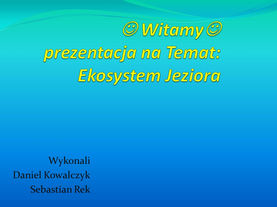  Witamy prezentacja na Temat: Ekosystem Jeziora