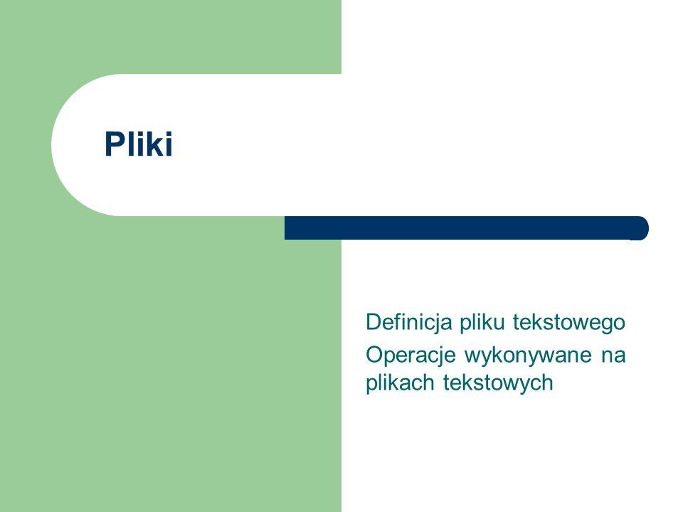 Definicja pliku tekstowego Operacje wykonywane na plikach tekstowych