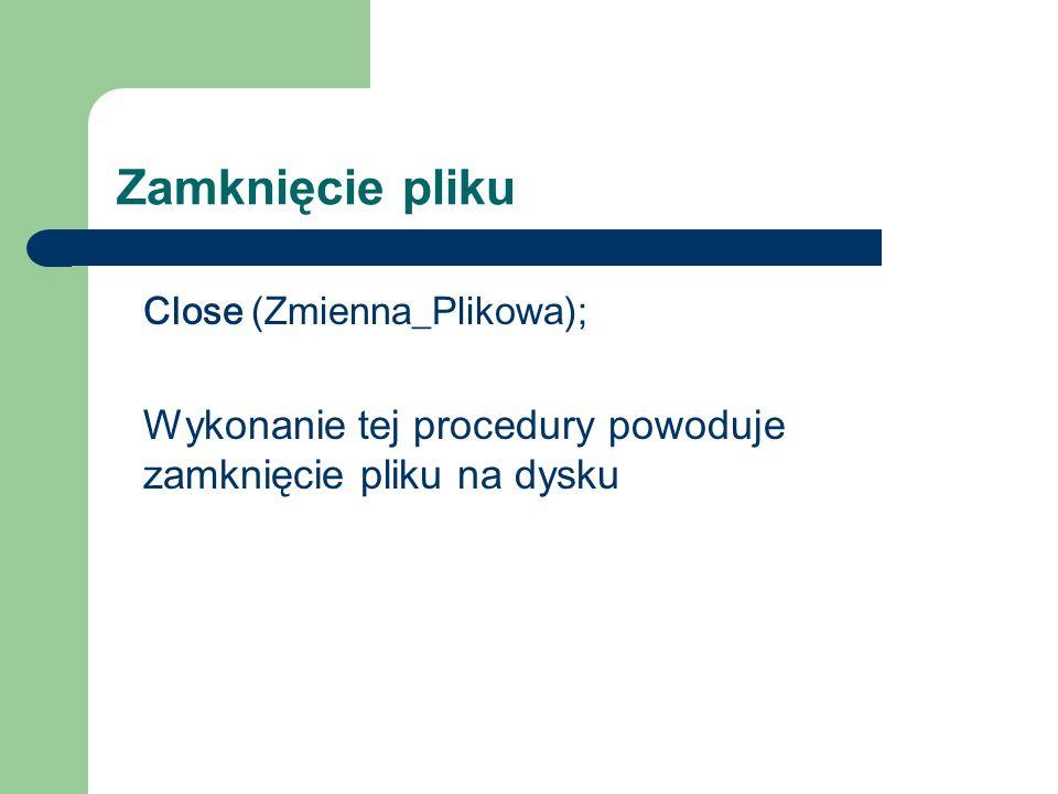 Zamknięcie pliku Close (Zmienna_Plikowa); Wykonanie tej procedury powoduje zamknięcie pliku na dysku.