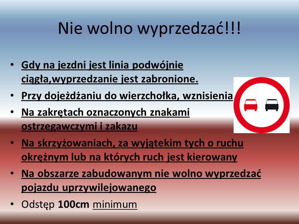 Nie wolno wyprzedzać!!! Gdy na jezdni jest linia podwójnie ciągła,wyprzedzanie jest zabronione. Przy dojeżdżaniu do wierzchołka, wznisienia.