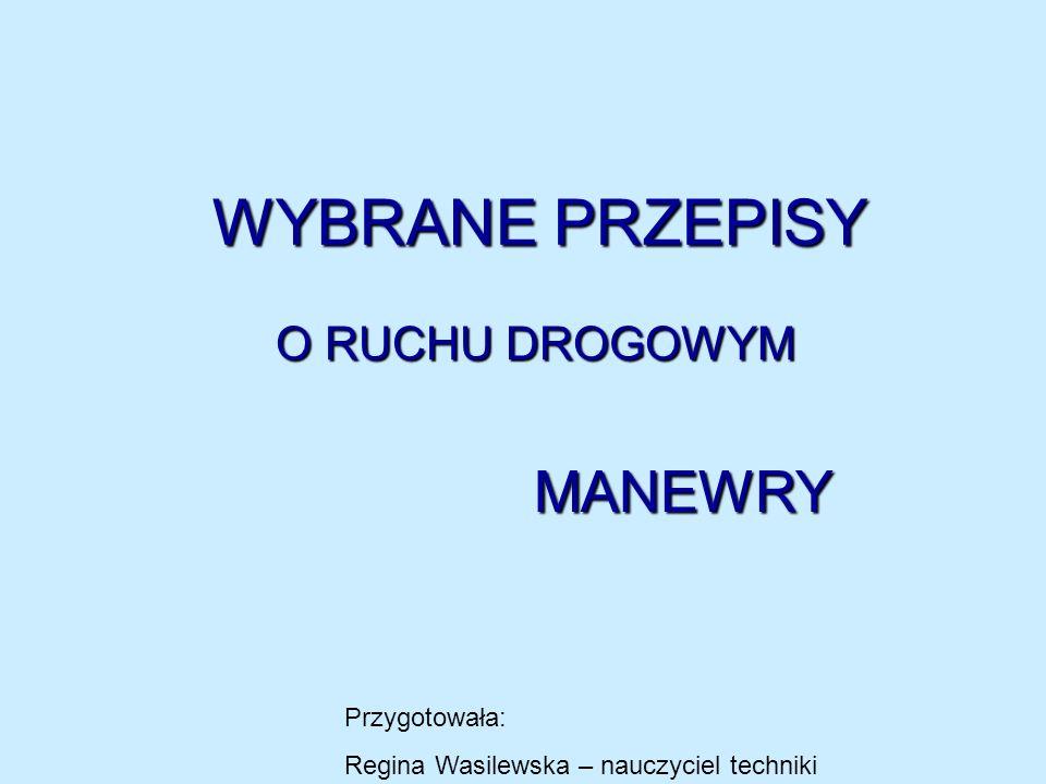 WYBRANE PRZEPISY MANEWRY O RUCHU DROGOWYM Przygotowała: