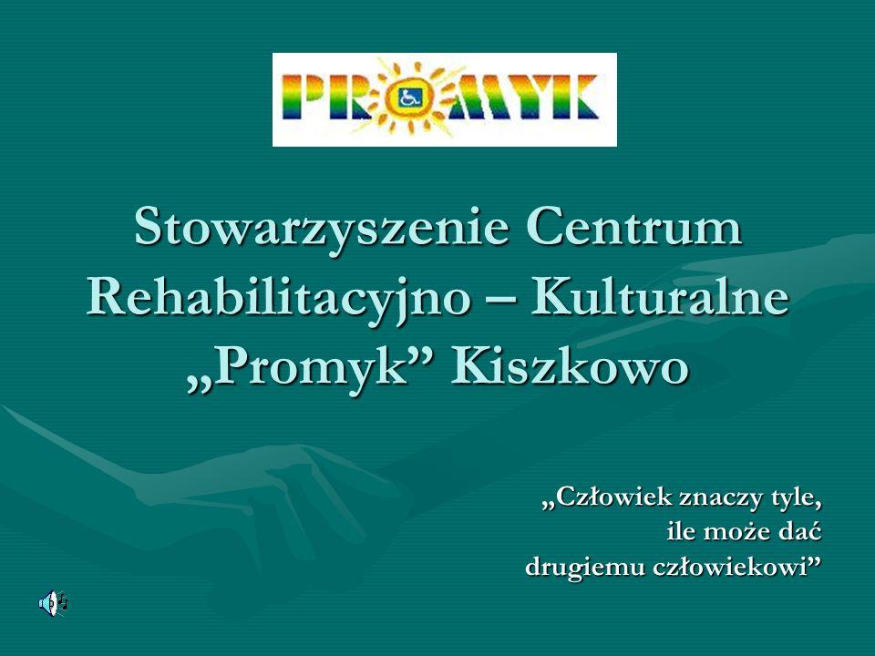 """Stowarzyszenie Centrum Rehabilitacyjno – Kulturalne """"Promyk Kiszkowo"""