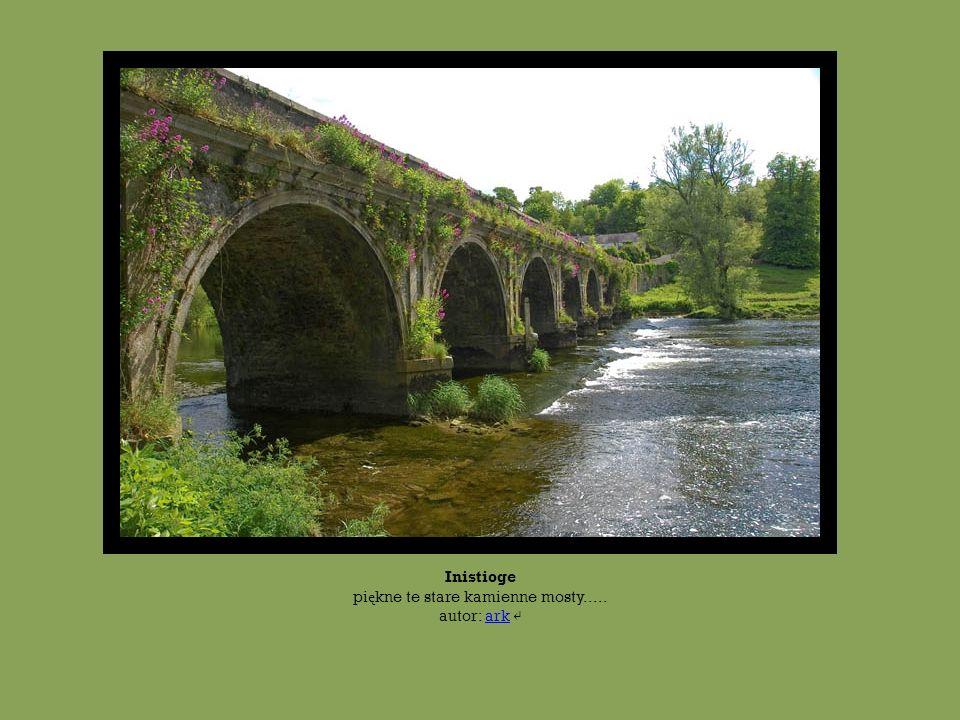 Inistioge piękne te stare kamienne mosty..... autor: ark ↵