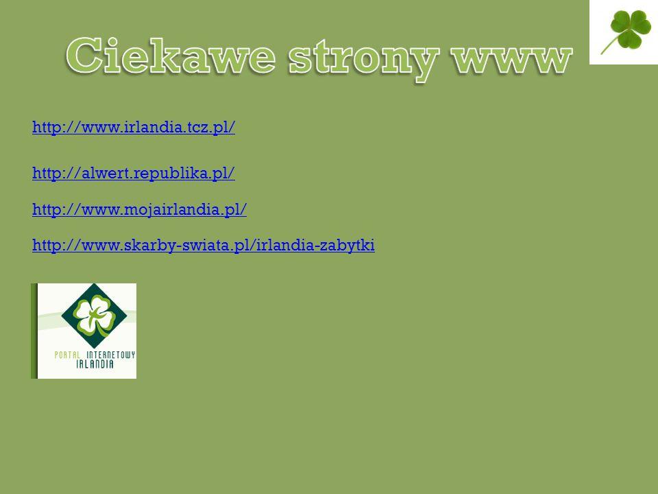 http://www.irlandia.tcz.pl/ http://alwert.republika.pl/ http://www.mojairlandia.pl/ http://www.skarby-swiata.pl/irlandia-zabytki.