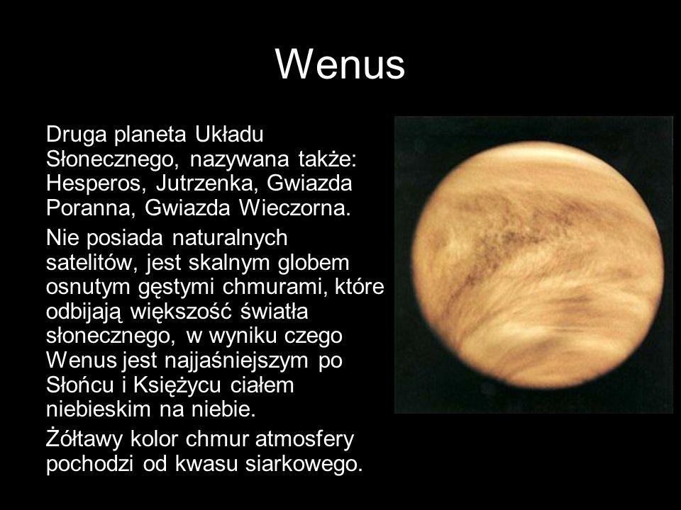 Wenus Druga planeta Układu Słonecznego, nazywana także: Hesperos, Jutrzenka, Gwiazda Poranna, Gwiazda Wieczorna.