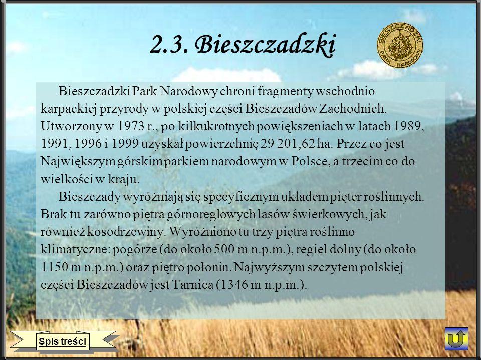 2.3. Bieszczadzki Bieszczadzki Park Narodowy chroni fragmenty wschodnio. karpackiej przyrody w polskiej części Bieszczadów Zachodnich.