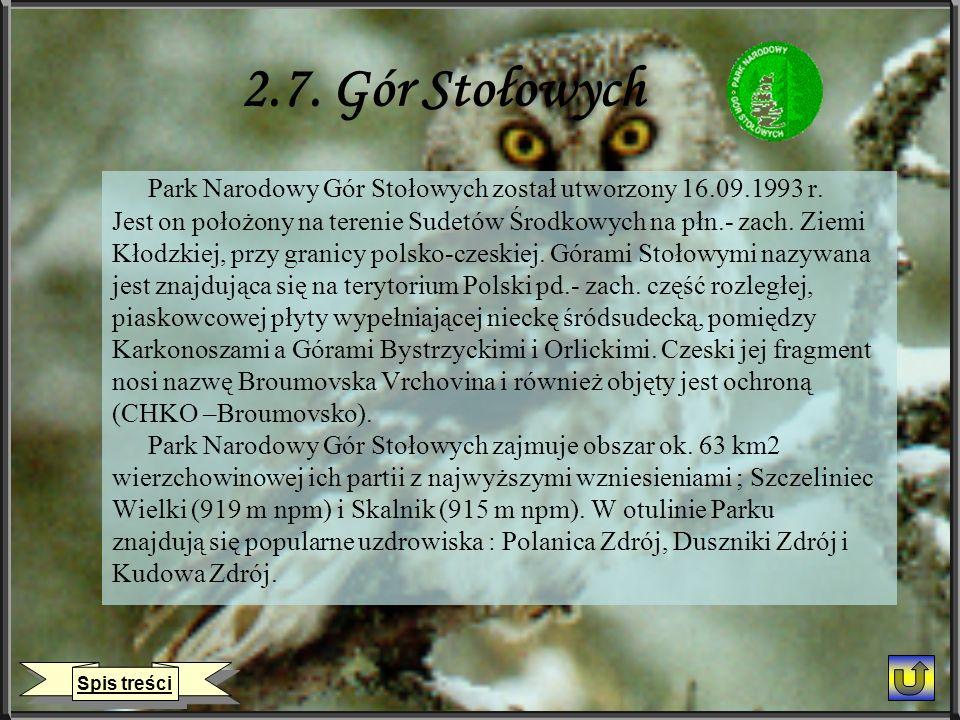 2.7. Gór Stołowych Park Narodowy Gór Stołowych został utworzony 16.09.1993 r. Jest on położony na terenie Sudetów Środkowych na płn.- zach. Ziemi.