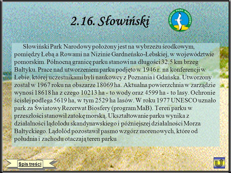 2.16. Słowiński Słowiński Park Narodowy położony jest na wybrzeżu środkowym, pomiędzy Łebą a Rowami na Nizinie Gardneńsko-Łebskiej, w województwie.