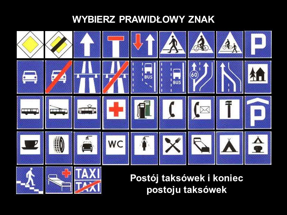 WYBIERZ PRAWIDŁOWY ZNAK Postój taksówek i koniec postoju taksówek
