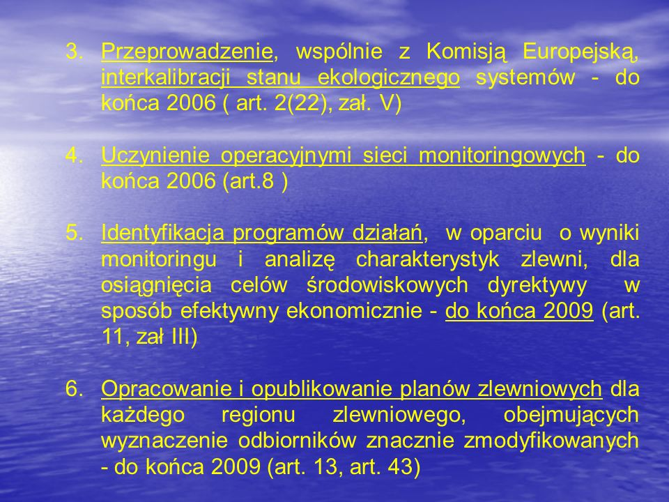 3. Przeprowadzenie, wspólnie z Komisją Europejską, interkalibracji stanu ekologicznego systemów - do końca 2006 ( art. 2(22), zał. V)