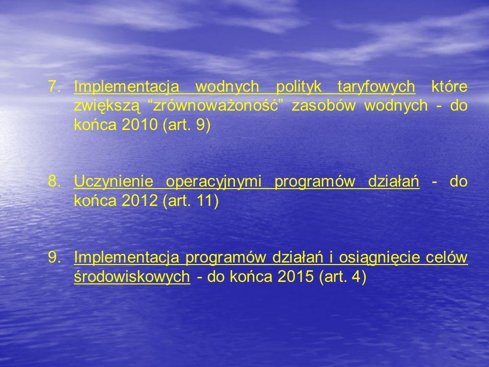 7. Implementacja wodnych polityk taryfowych które zwiększą zrównoważoność zasobów wodnych - do końca 2010 (art. 9)