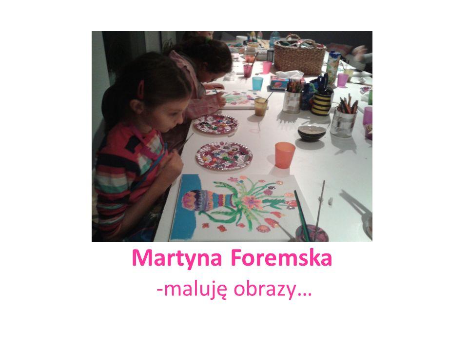 Martyna Foremska -maluję obrazy…