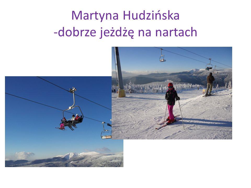 Martyna Hudzińska -dobrze jeżdżę na nartach