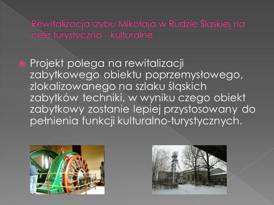 Rewitalizacja szybu Mikołaja w Rudzie Śląskiej na cele turystyczno - kulturalne