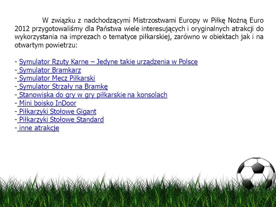 W związku z nadchodzącymi Mistrzostwami Europy w Piłkę Nożną Euro 2012 przygotowaliśmy dla Państwa wiele interesujących i oryginalnych atrakcji do wykorzystania na imprezach o tematyce piłkarskiej, zarówno w obiektach jak i na otwartym powietrzu: