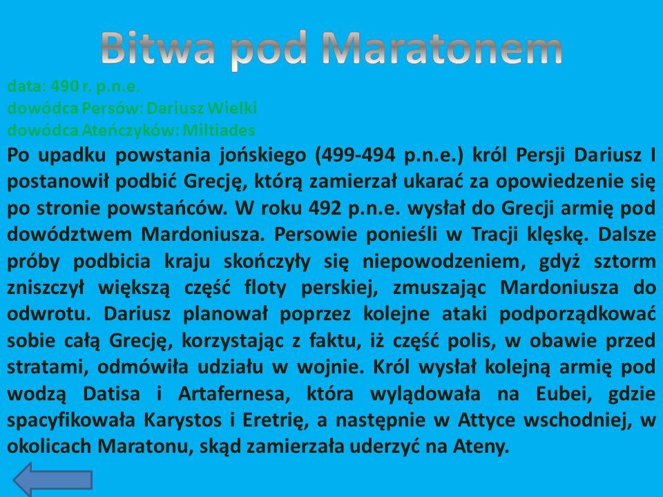 Bitwa pod Maratonem data: 490 r. p.n.e. dowódca Persów: Dariusz Wielki. dowódca Ateńczyków: Miltiades.