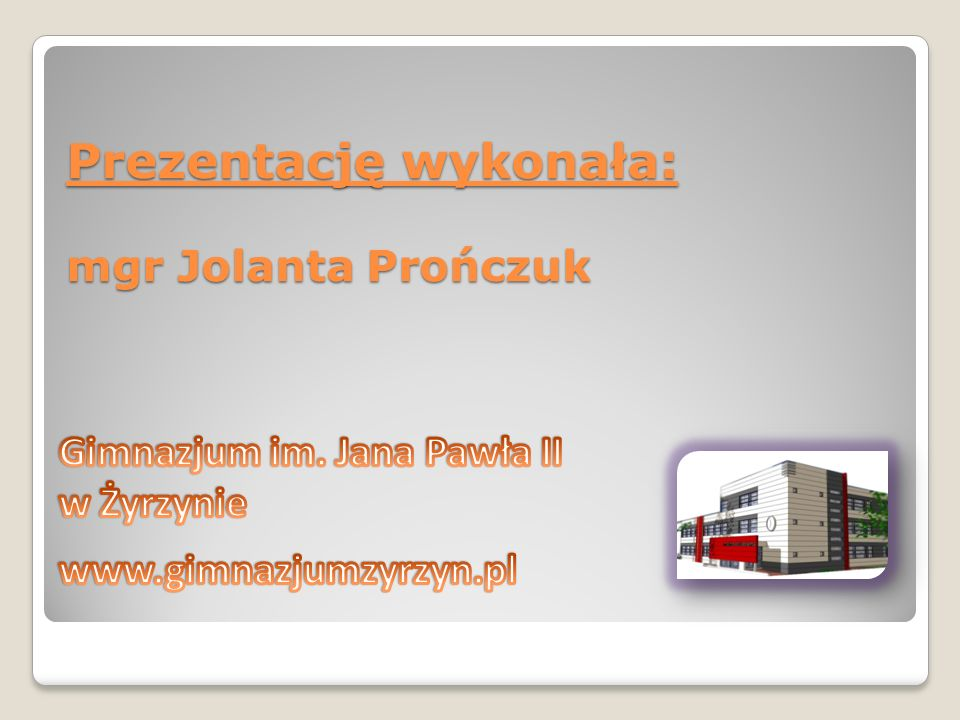 Prezentację wykonała: mgr Jolanta Prończuk