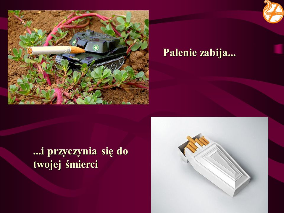 Palenie zabija... ...i przyczynia się do twojej śmierci