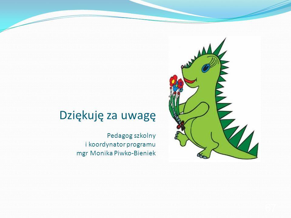 Dziękuję za uwagę Pedagog szkolny i koordynator programu mgr Monika Piwko-Bieniek