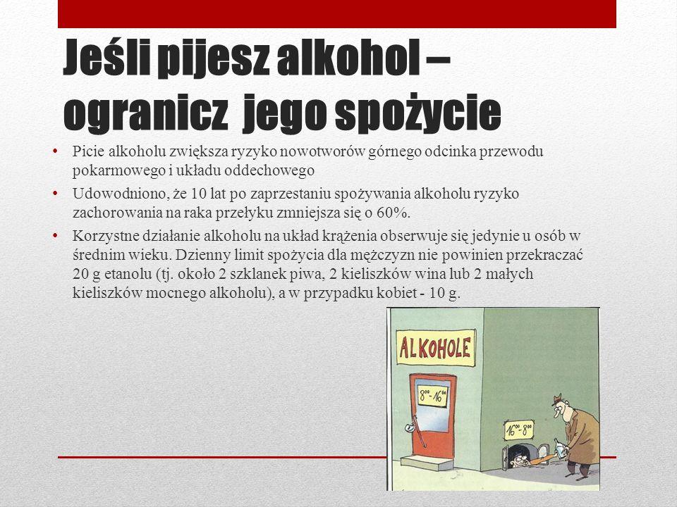 Jeśli pijesz alkohol – ogranicz jego spożycie