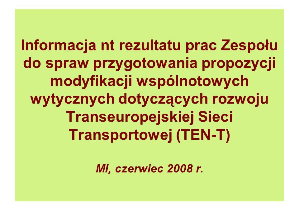 Informacja nt rezultatu prac Zespołu do spraw przygotowania propozycji modyfikacji wspólnotowych wytycznych dotyczących rozwoju Transeuropejskiej Sieci Transportowej (TEN-T) MI, czerwiec 2008 r.