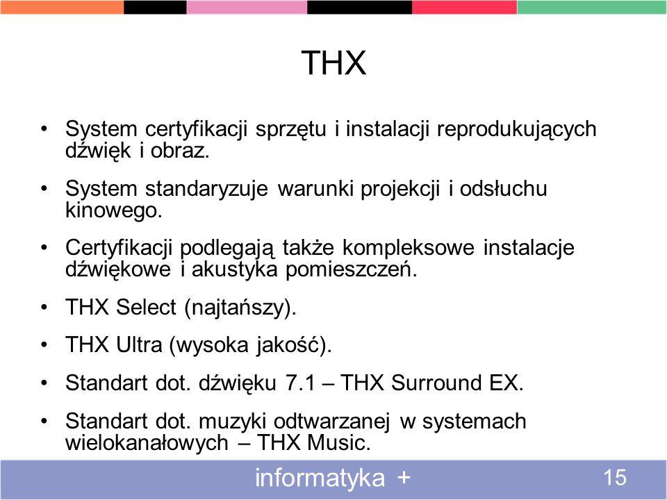 THX System certyfikacji sprzętu i instalacji reprodukujących dźwięk i obraz. System standaryzuje warunki projekcji i odsłuchu kinowego.