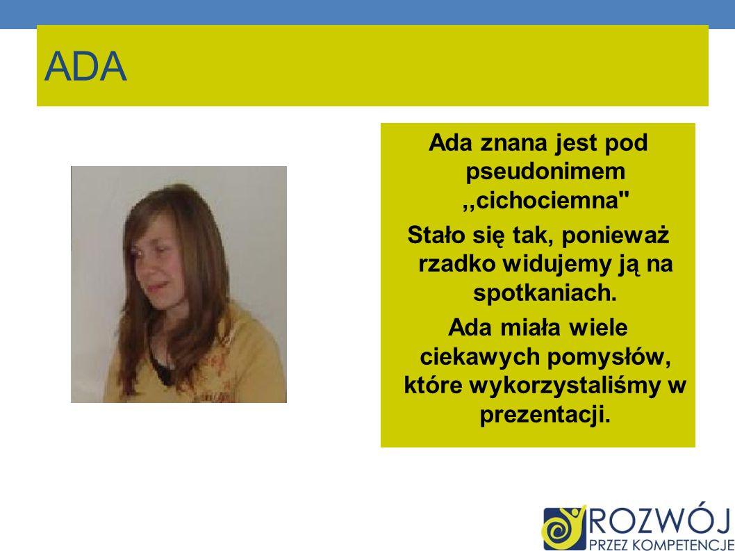 ADA Ada znana jest pod pseudonimem ,,cichociemna