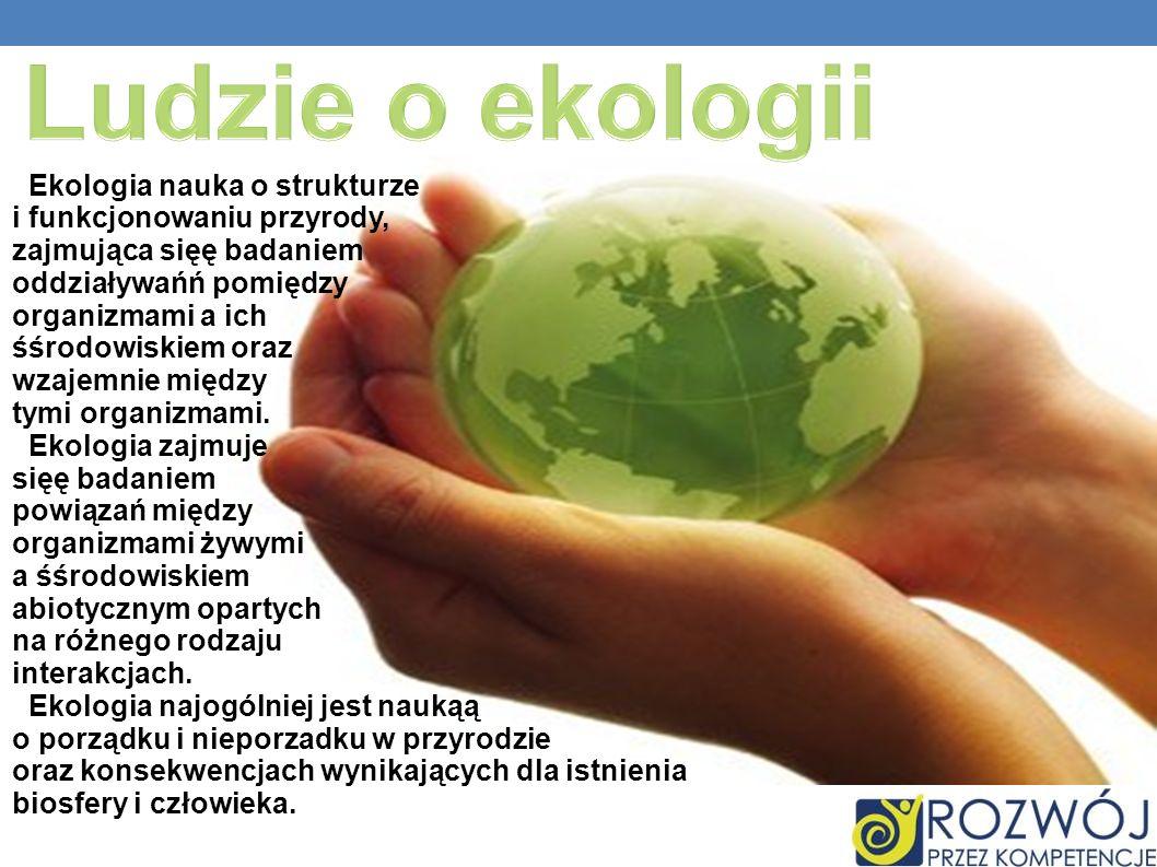 Ludzie o ekologii Ekologia nauka o strukturze