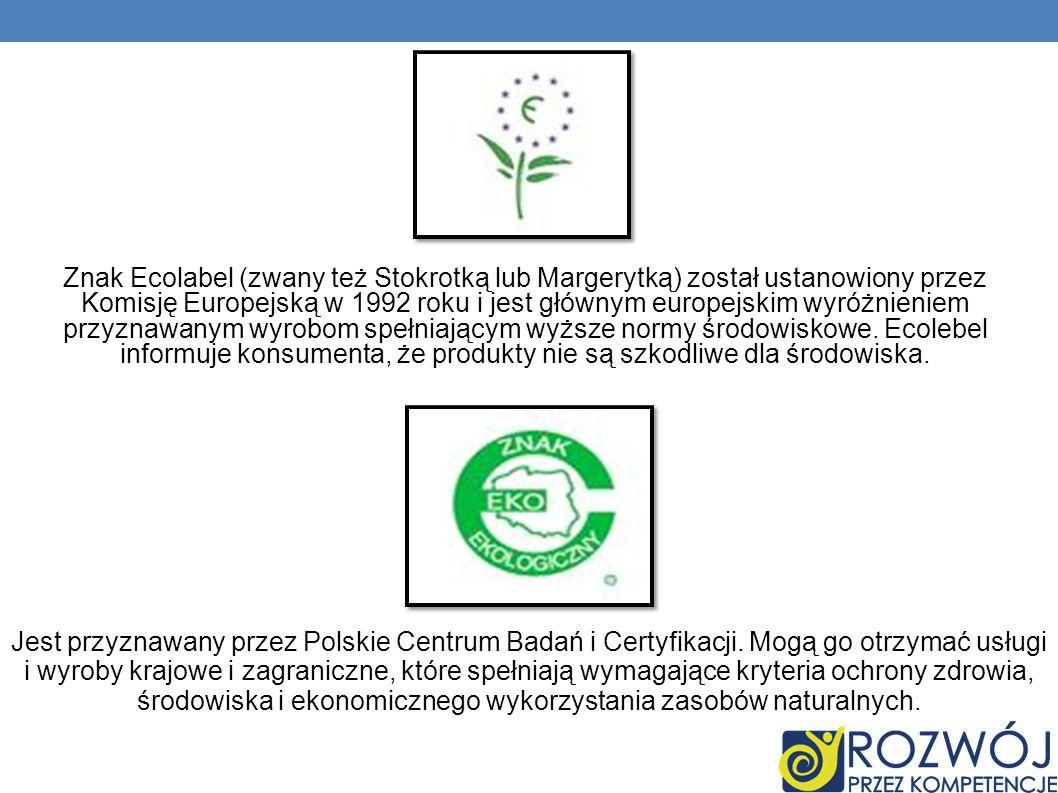 Znak Ecolabel (zwany też Stokrotką lub Margerytką) został ustanowiony przez Komisję Europejską w 1992 roku i jest głównym europejskim wyróżnieniem przyznawanym wyrobom spełniającym wyższe normy środowiskowe. Ecolebel informuje konsumenta, że produkty nie są szkodliwe dla środowiska.
