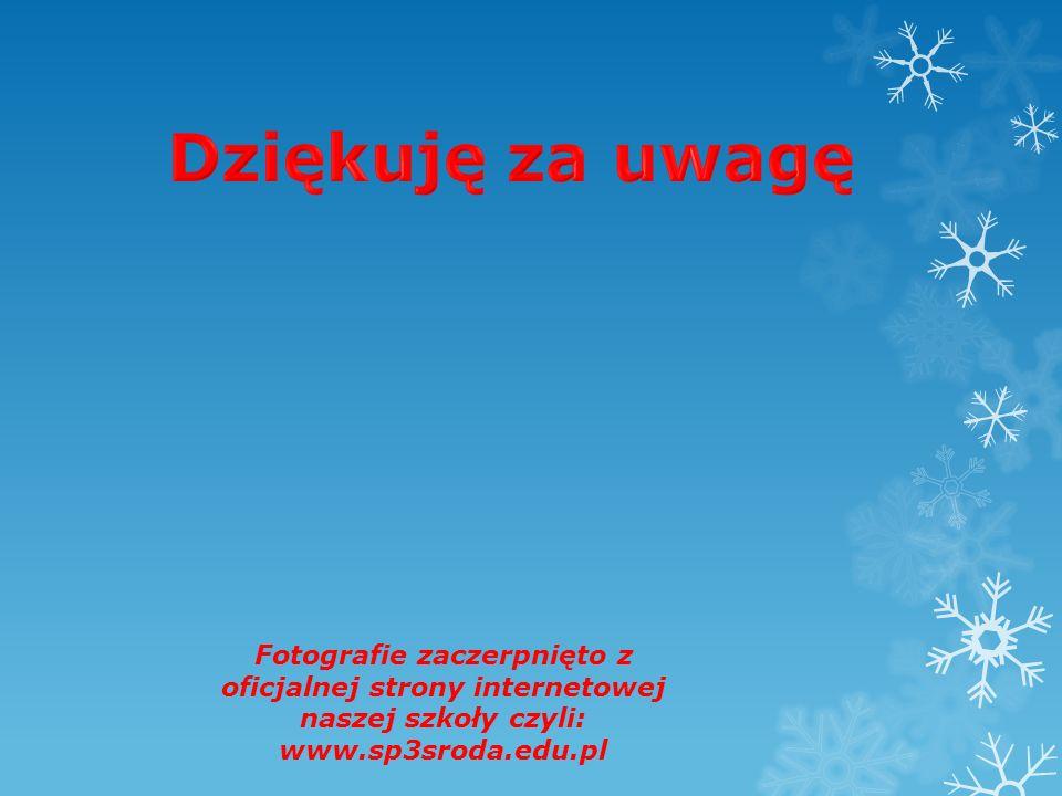 Dziękuję za uwagę Fotografie zaczerpnięto z oficjalnej strony internetowej naszej szkoły czyli: www.sp3sroda.edu.pl.
