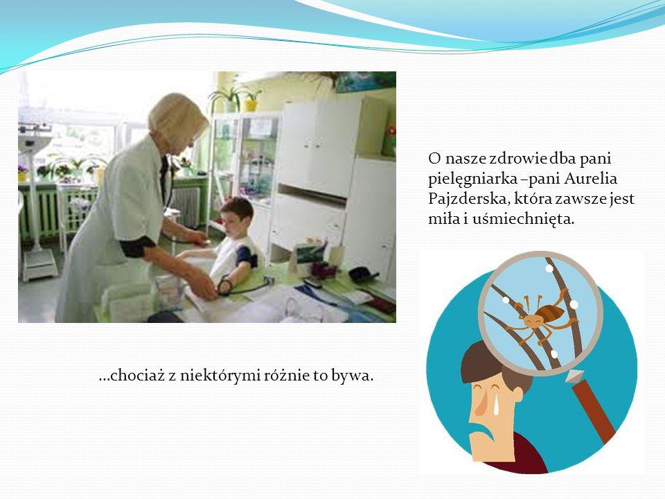 O nasze zdrowie dba pani pielęgniarka –pani Aurelia Pajzderska, która zawsze jest miła i uśmiechnięta.