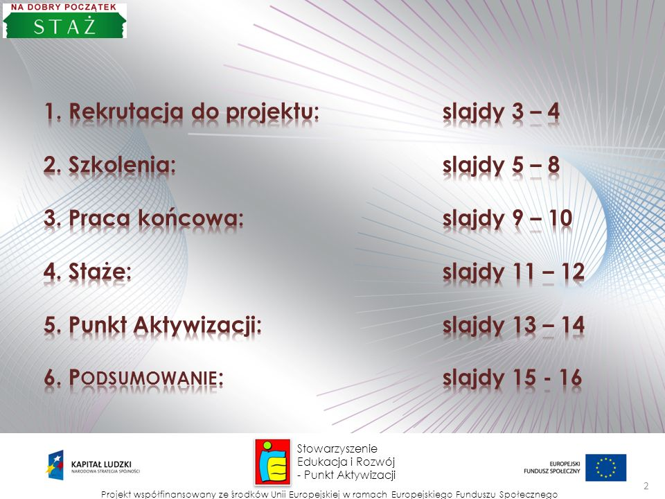 Rekrutacja do projektu: slajdy 3 – 4 2. Szkolenia: slajdy 5 – 8