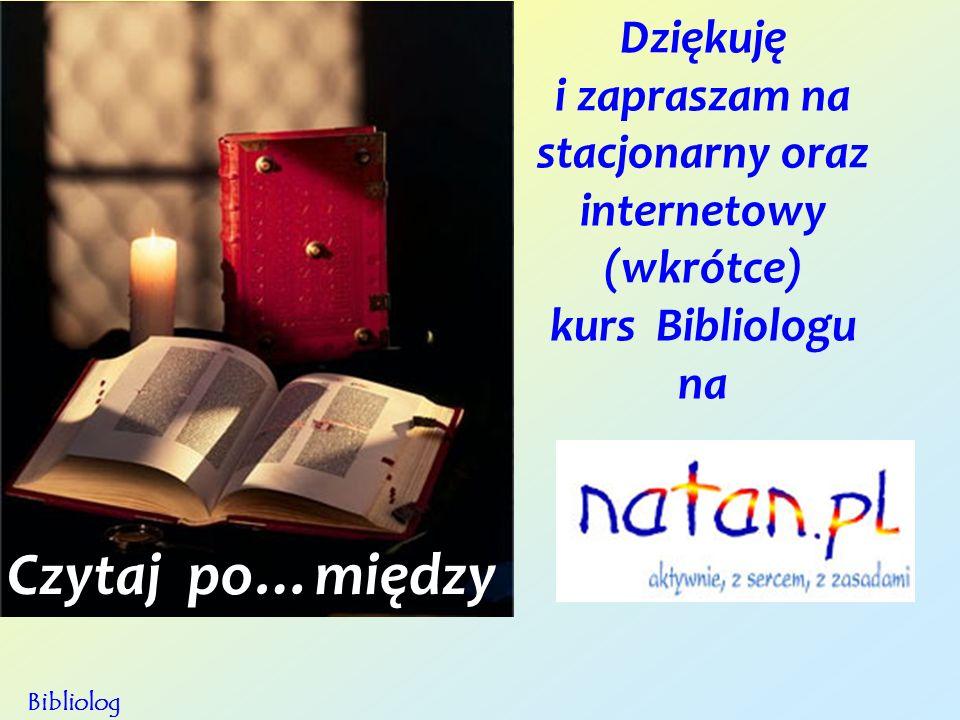 Dziękuję i zapraszam na stacjonarny oraz internetowy (wkrótce) kurs Bibliologu na