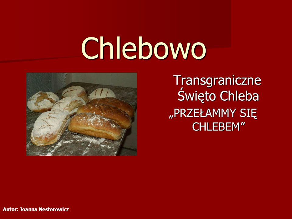 """Chlebowo Transgraniczne Święto Chleba """"PRZEŁAMMY SIĘ CHLEBEM"""