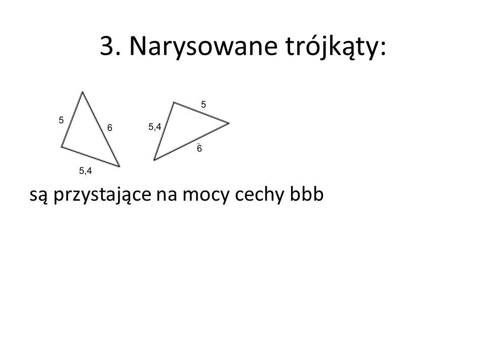 3. Narysowane trójkąty: są przystające na mocy cechy bbb