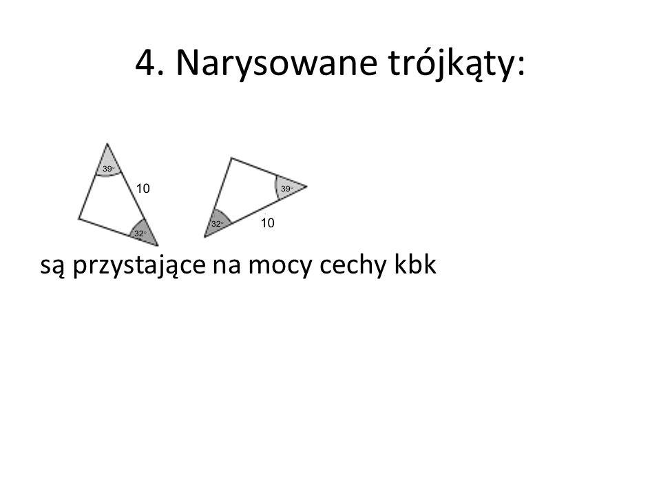 4. Narysowane trójkąty: są przystające na mocy cechy kbk