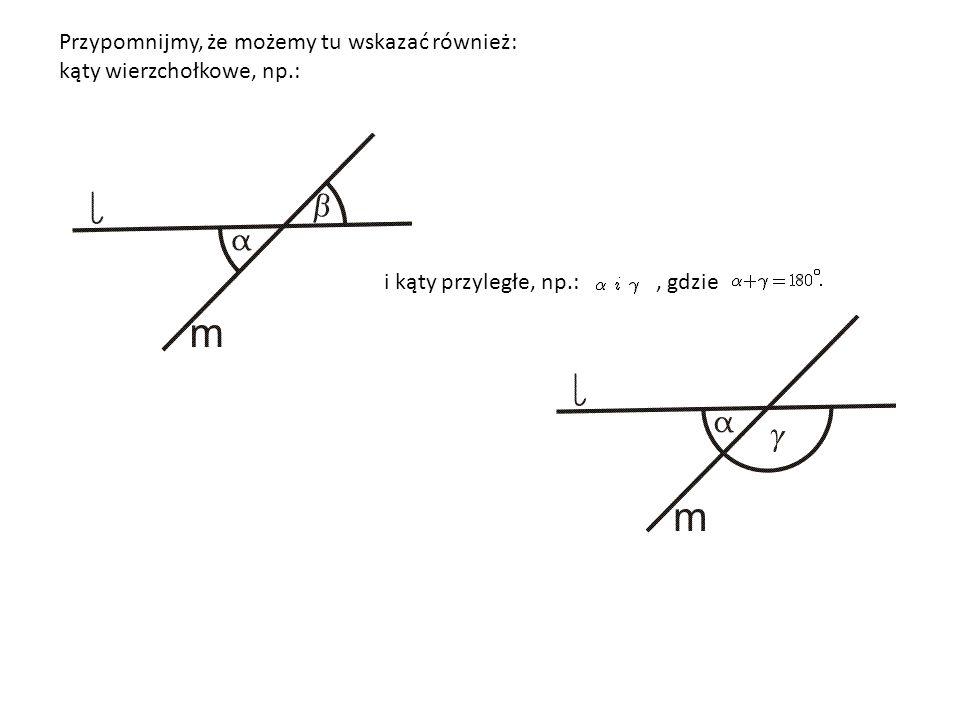 Przypomnijmy, że możemy tu wskazać również: kąty wierzchołkowe, np.: